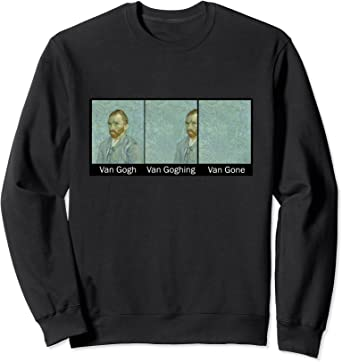 Funny Art Painting - Van Gogh Van Goghing Van Gone Sweatshirt
