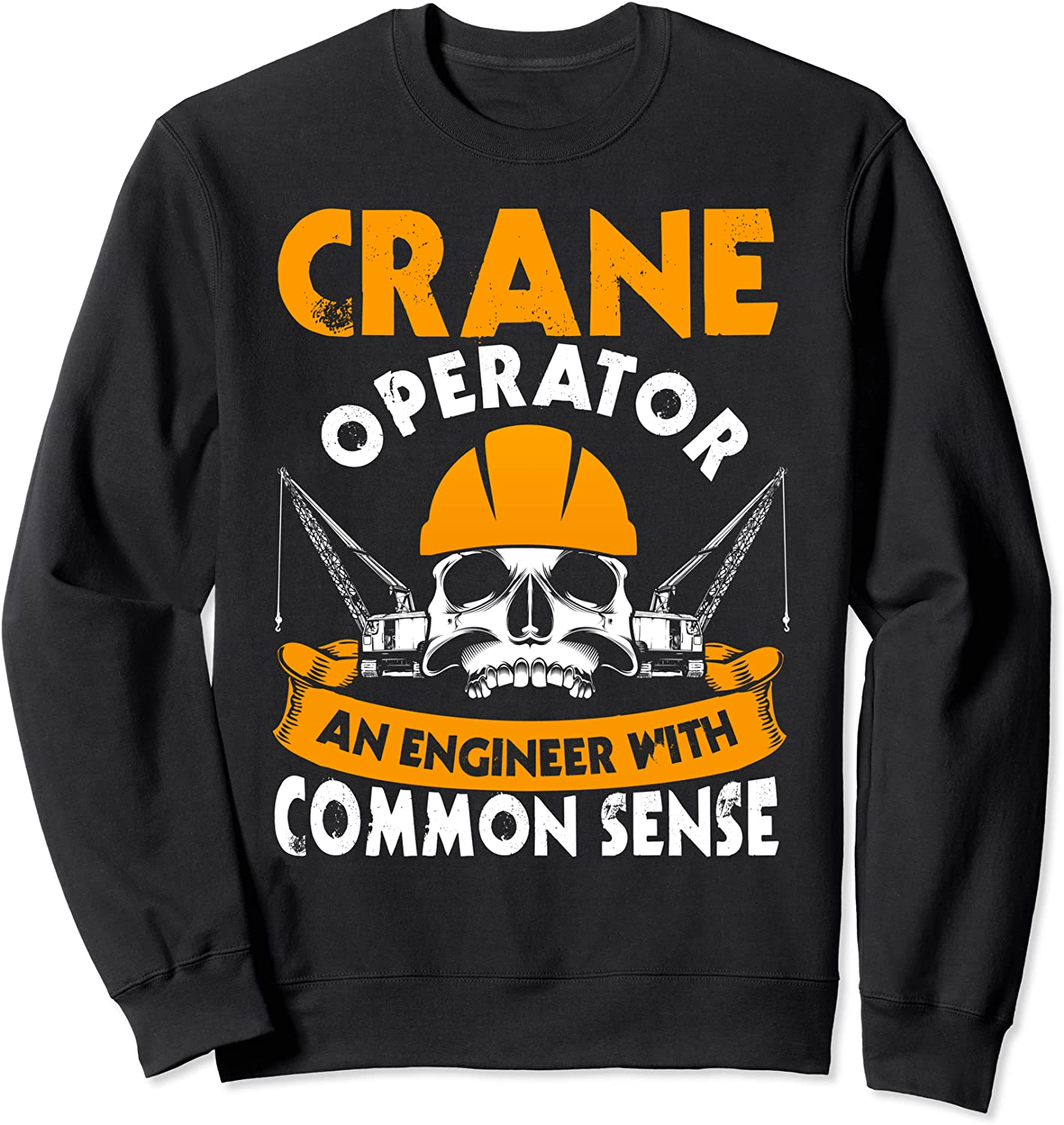 Crane Operator Gifts An Super-cheap Engineer Opening large release sale Sweatshirt Commone With Sense