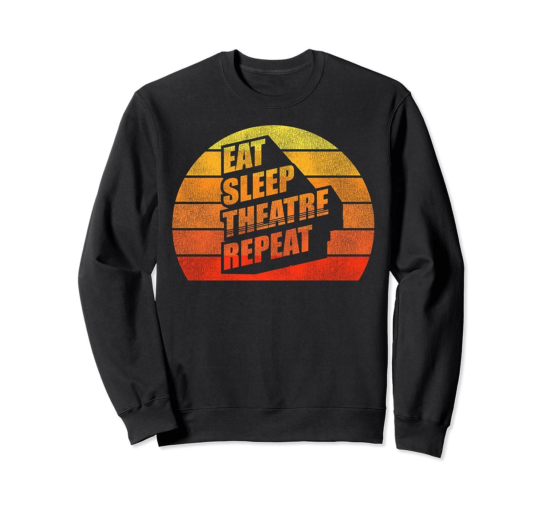 Actor Actress Funny Theater Lover Gifts Eat Sleep Theatre Sweatshirt