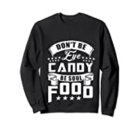 Funny Gift T Shirt Don T Be Eye Candy Be Soul Food Pullover  Sweatshirt Black