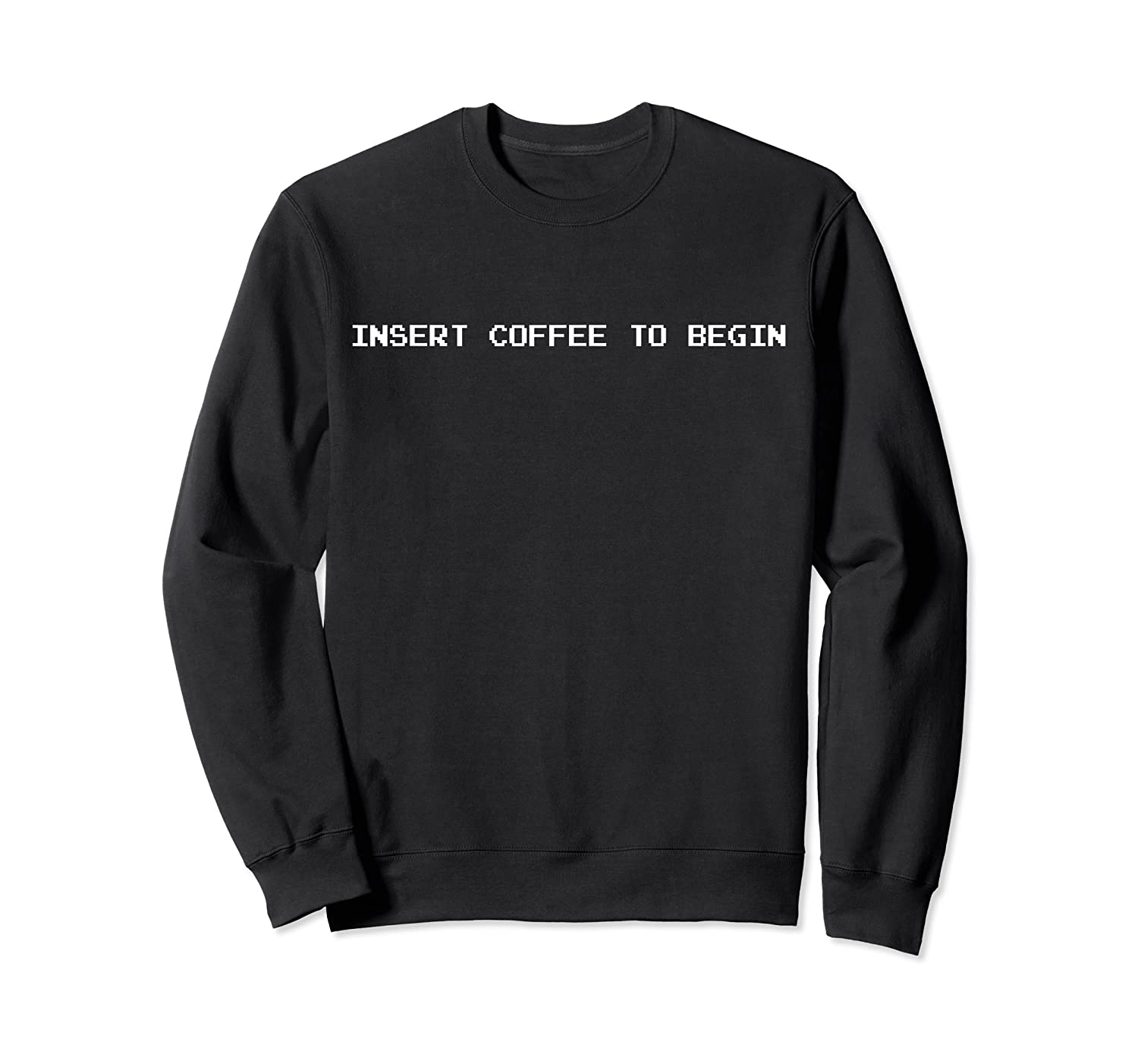 Insert Coffee To Begin For Coffee Lovers And Geeks Shirts Crewneck Sweater