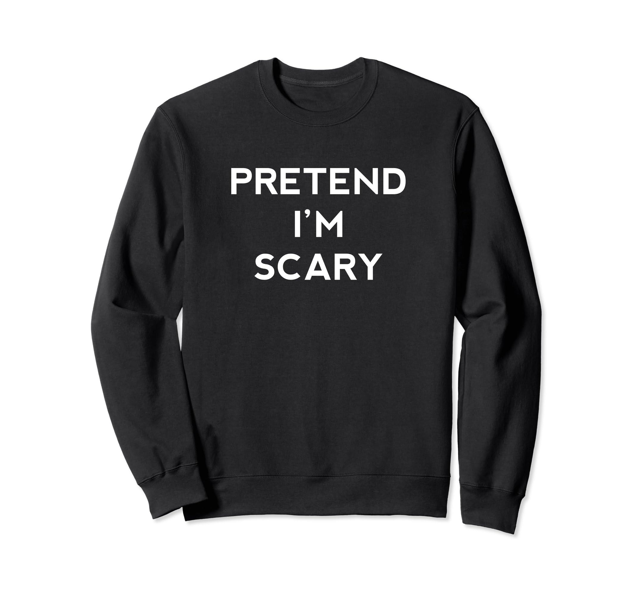 f100157c4 Amazon.com: Pretend I'm Scary Funny Last Minute Halloween Sweatshirt:  Clothing