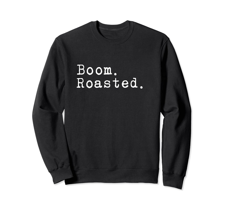 Boom. Roasted. T-shirt Crewneck Sweater