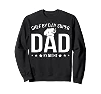 Chef By Day Super Dad By Night Father's Day T-shirt Sweatshirt Black
