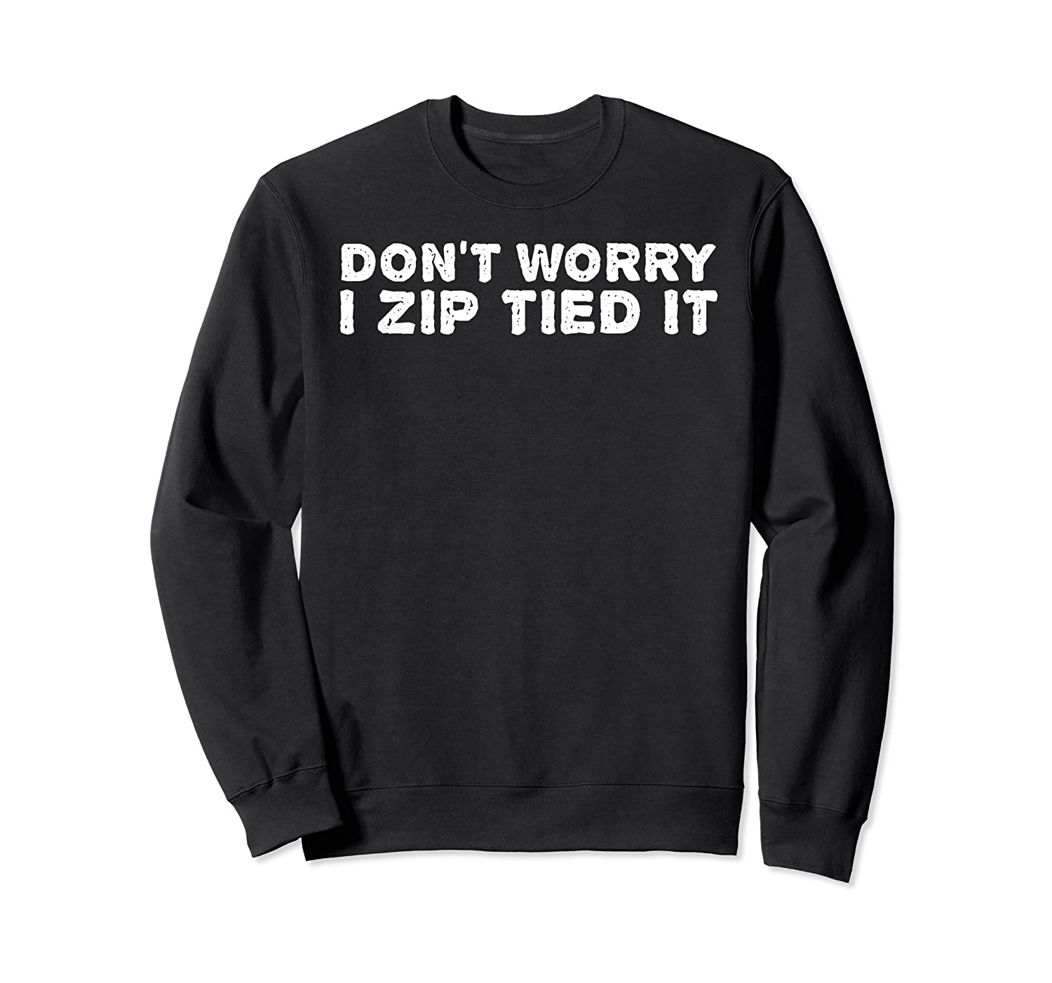 Don't Worry I Zip Tied I Funny Cable Tie Gift Idea Shirts Crewneck Sweater