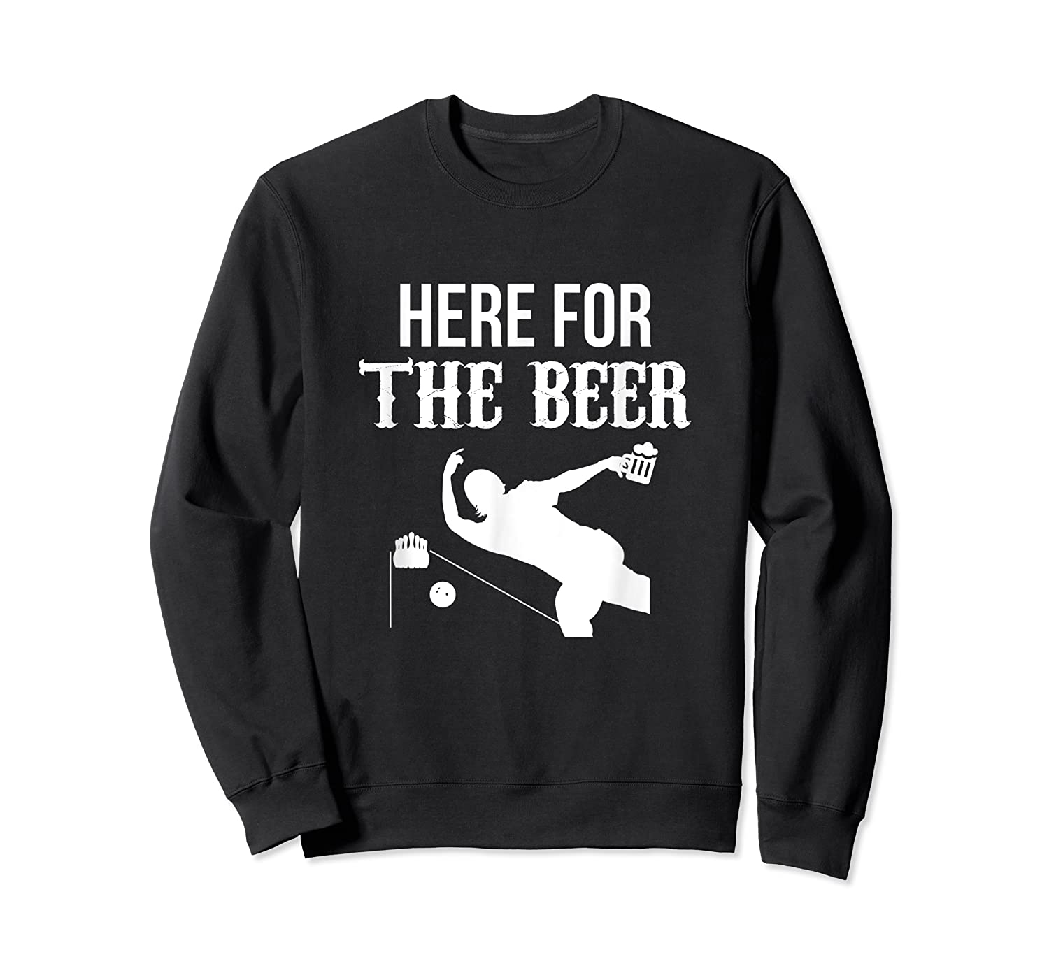 Here For The Beer Bowling For Bowlers Shirts Crewneck Sweater
