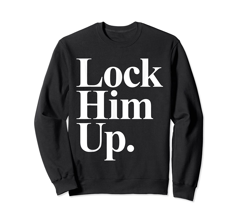 Lock Him Up Funny Anti Trump Protest Shirts Crewneck Sweater