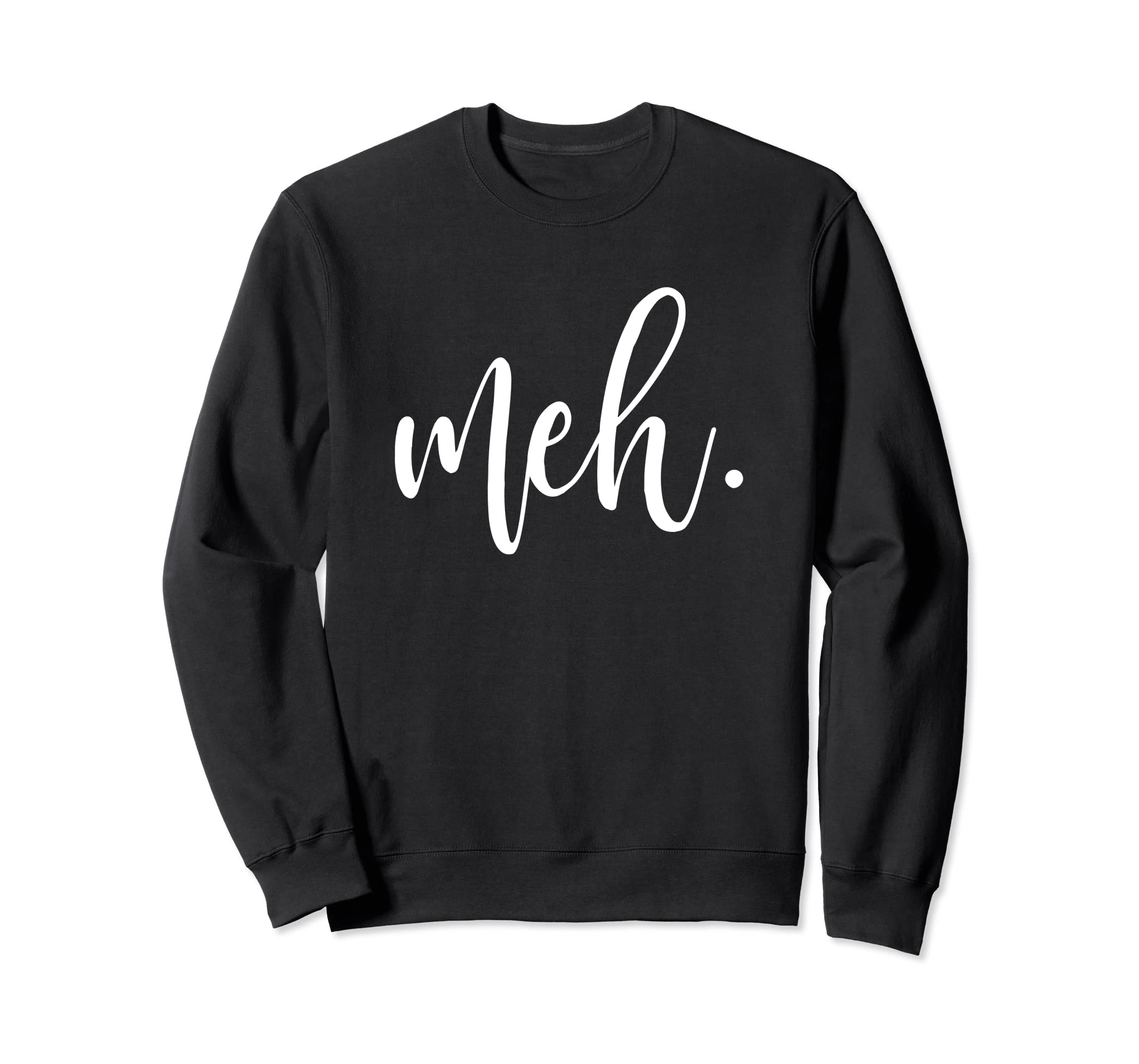 b9d8e0dc7e1 Amazon.com  Meh Sweatshirt Cute Sarcastic Sweatshirt Script Girly  Clothing