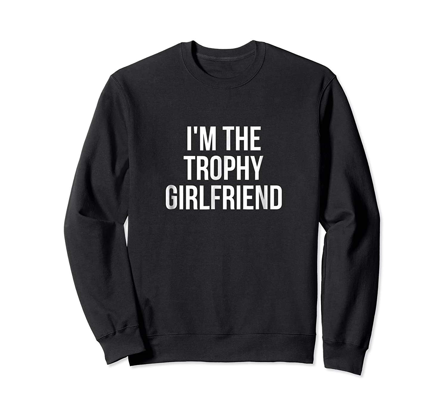 I'm The Trophy Girlfriend Couples Shirts Crewneck Sweater