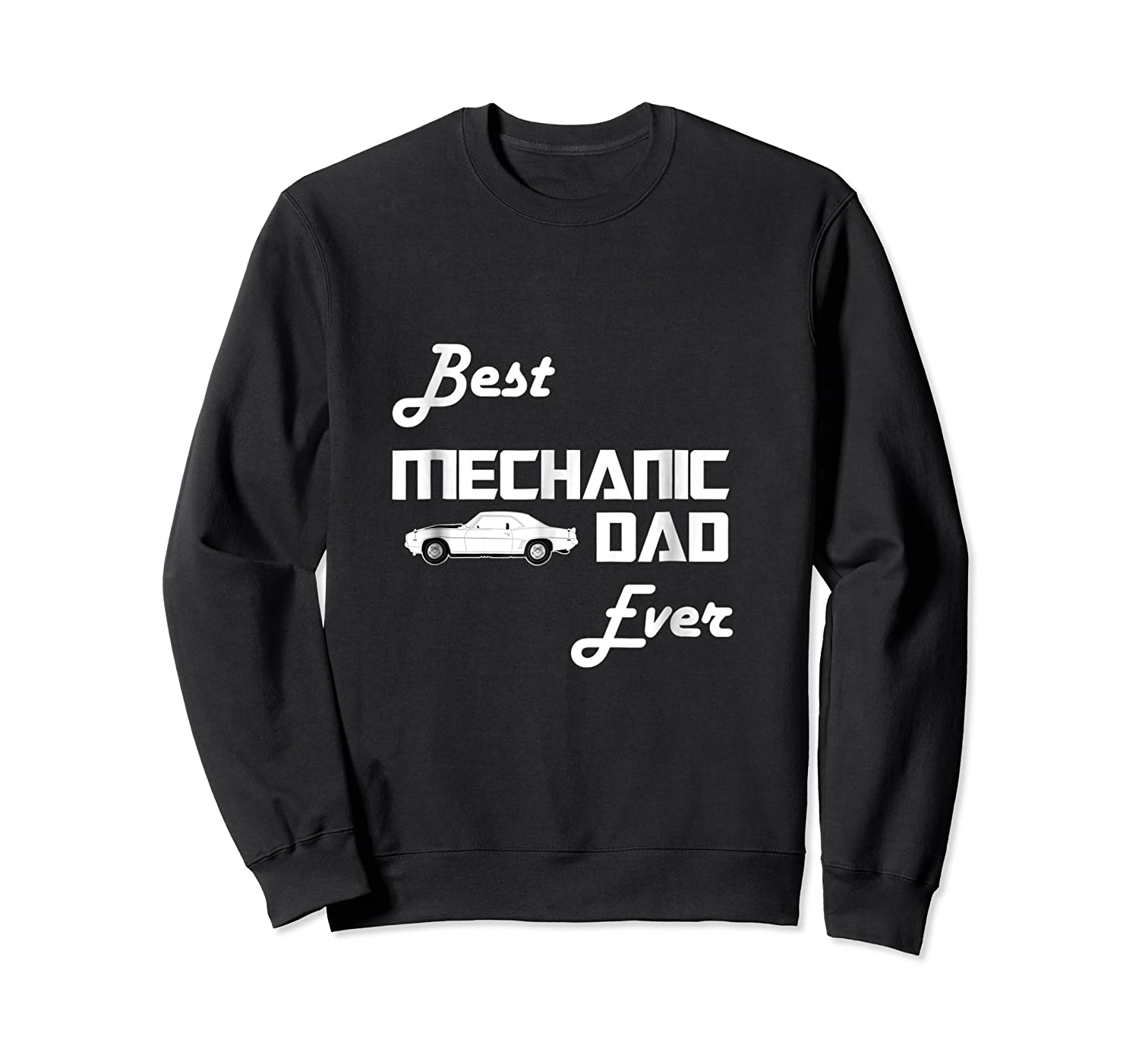 Best Car Mechanic Dad Ever T Shirt Funny Father S Day Gift Crewneck Sweater