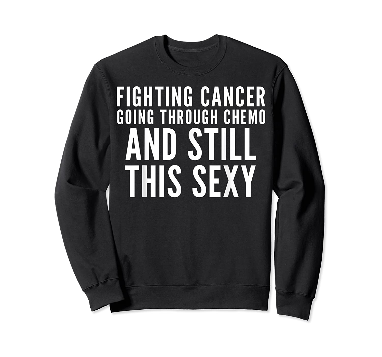 Cancer Fighter Fighting Cancer Chemo Still Sexy Gift Shirts Crewneck Sweater