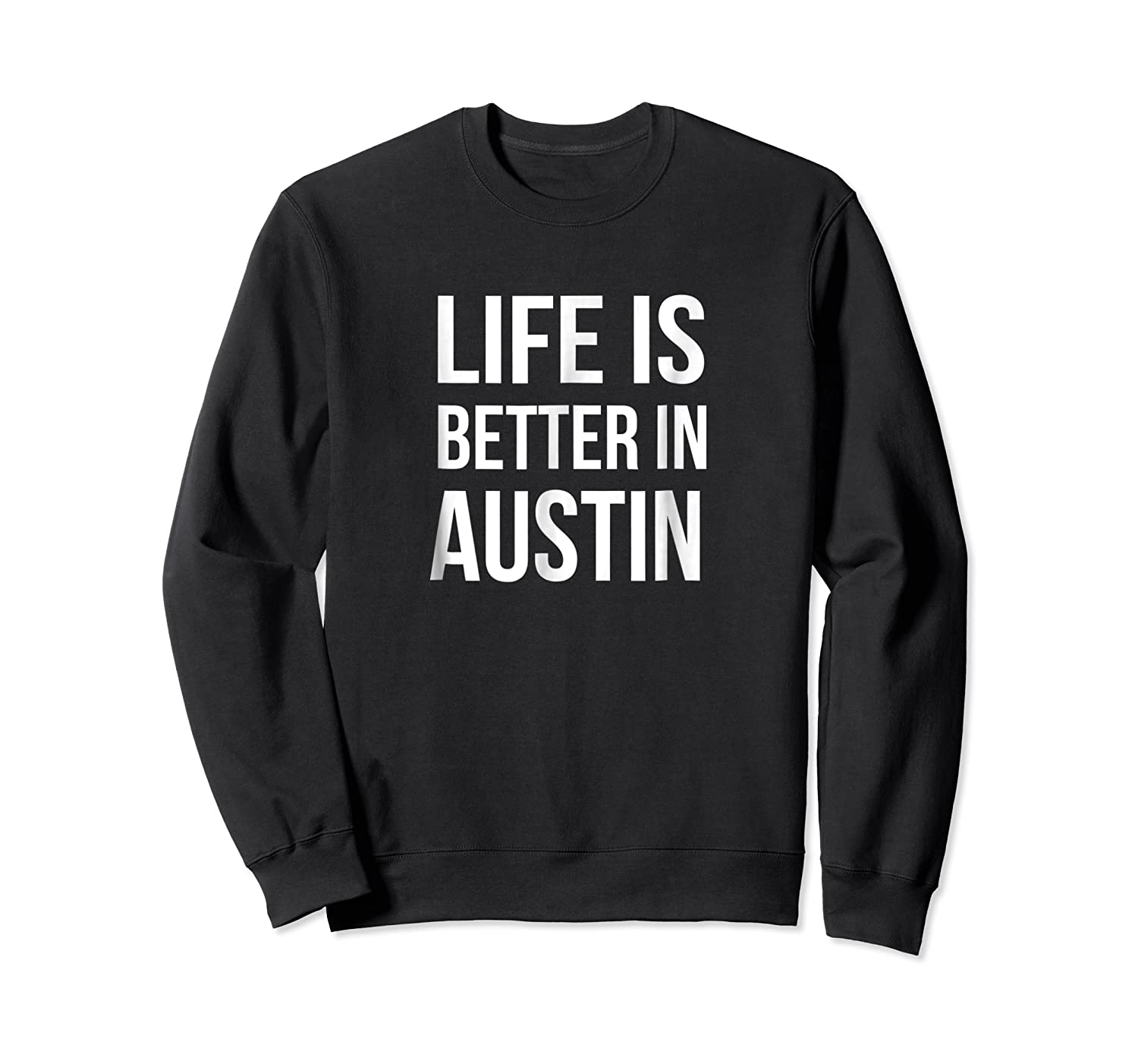 Life Is Better In Austin Texas Tx Travel Vacation Shirts Crewneck Sweater