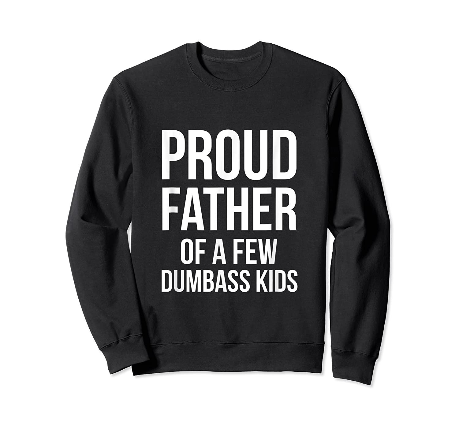 S Proud Father Of A Few Dumbass Father's Day T-shirt Crewneck Sweater