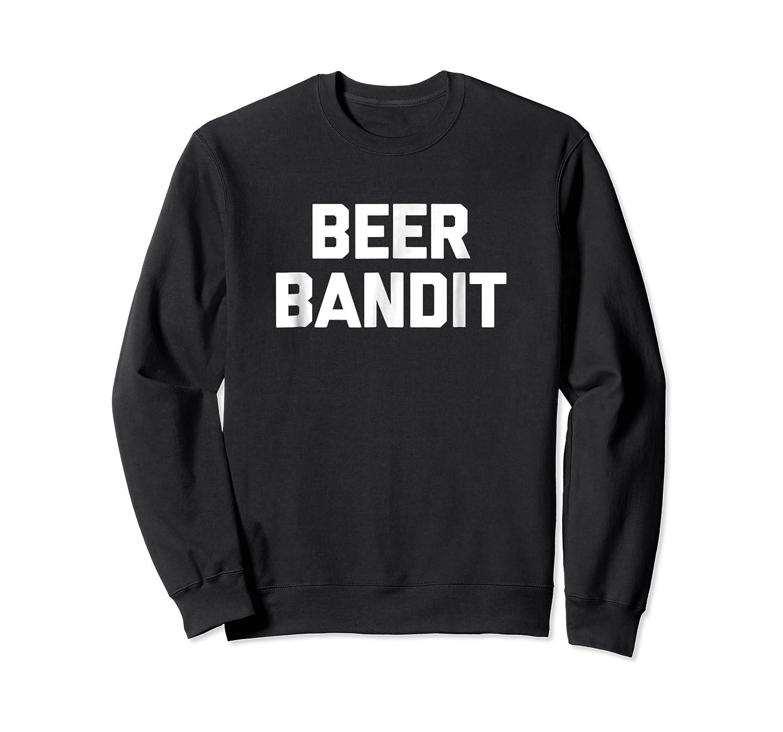 Funny Beer Beer Bandit Funny Saying Sarcastic Shirts Crewneck Sweater
