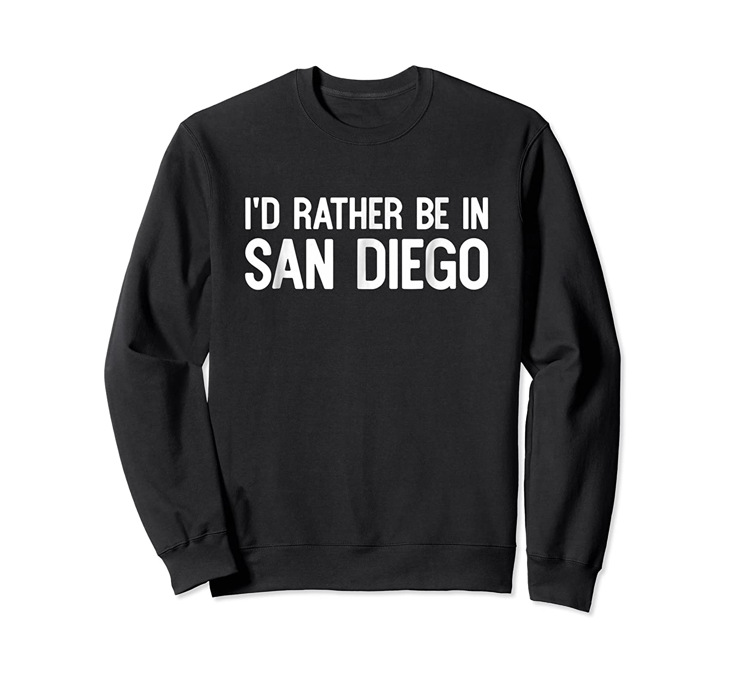 I D Rather Be In San Diego Funny Usa Home City State T Shirt Crewneck Sweater