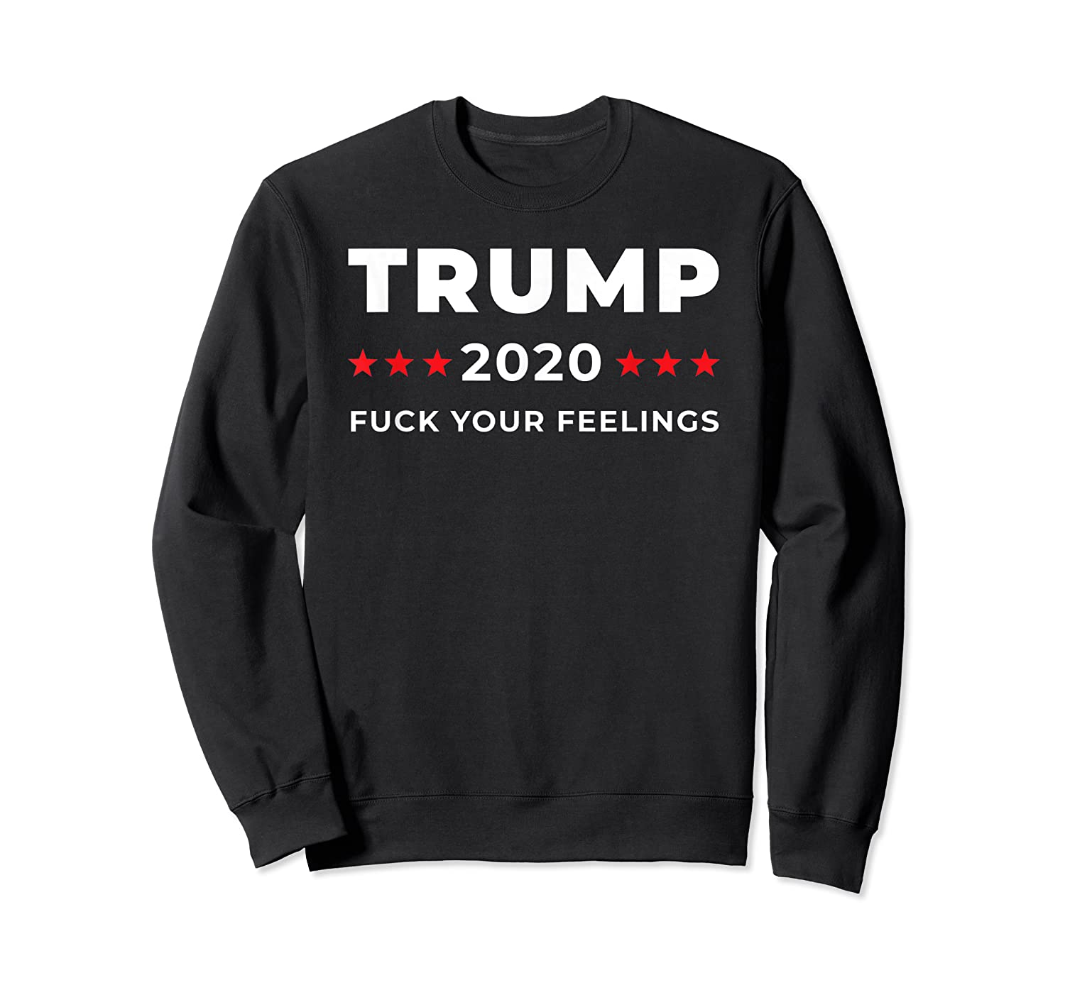 Trump 2020 Fuck Your Feelngs Shirts Crewneck Sweater