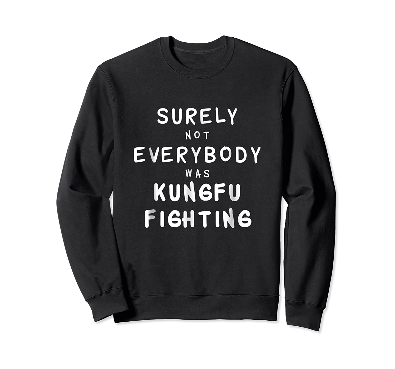 Surely Not Everybody Was Kung Fu Fighting Funny Gift Shirts Crewneck Sweater