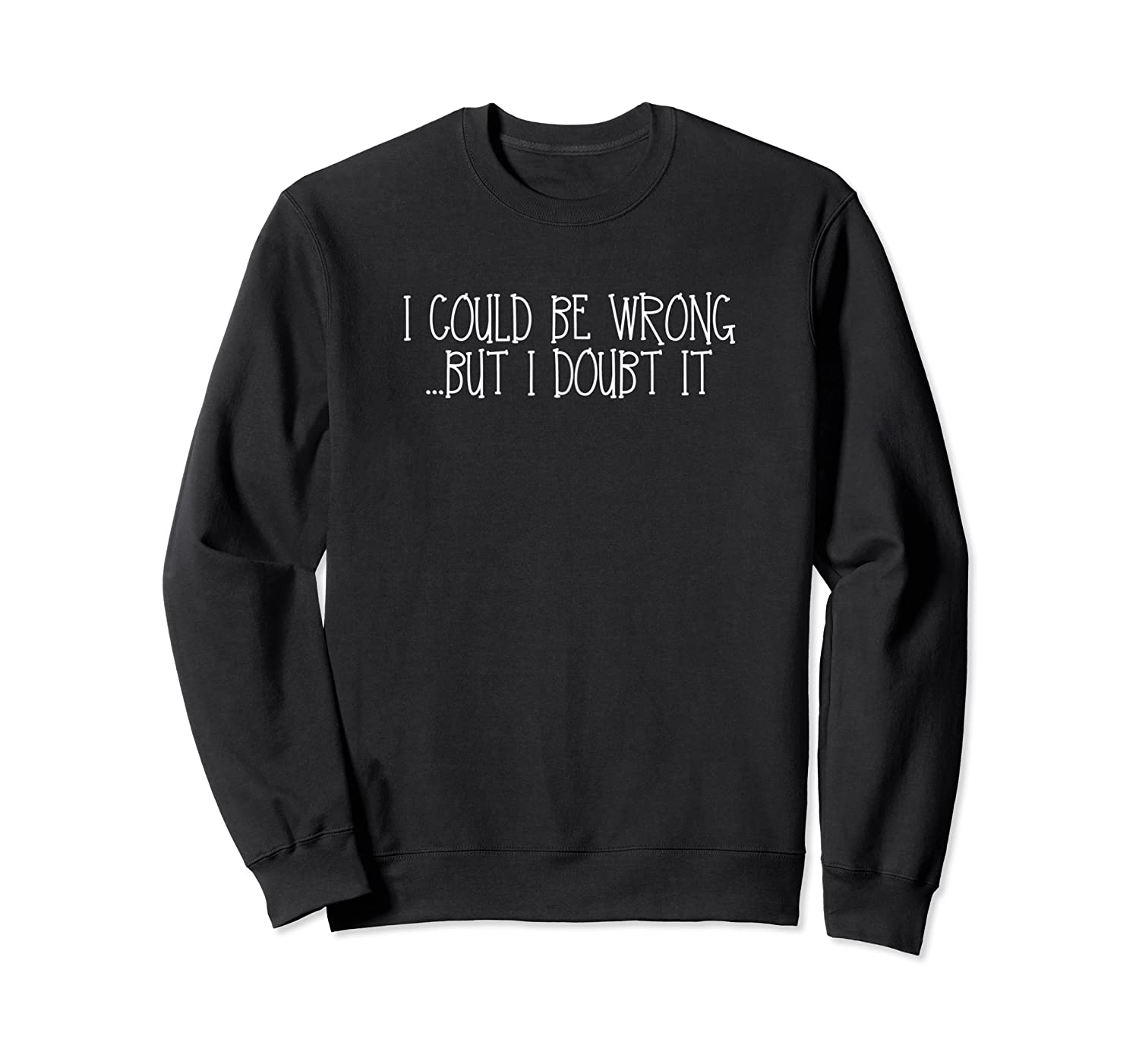 Could Be Wrong But Doubt T Shirts Crewneck Sweater