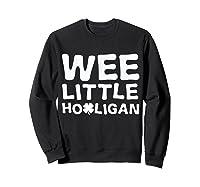 Wee Little Hooligan Shamrock Saint Patrick Day Gift T Shirt Sweatshirt Black