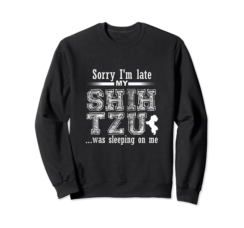 Funny Dog Gift I'm Late My Shih Tzu Was Sleeping On Me Shirts Crewneck Sweater