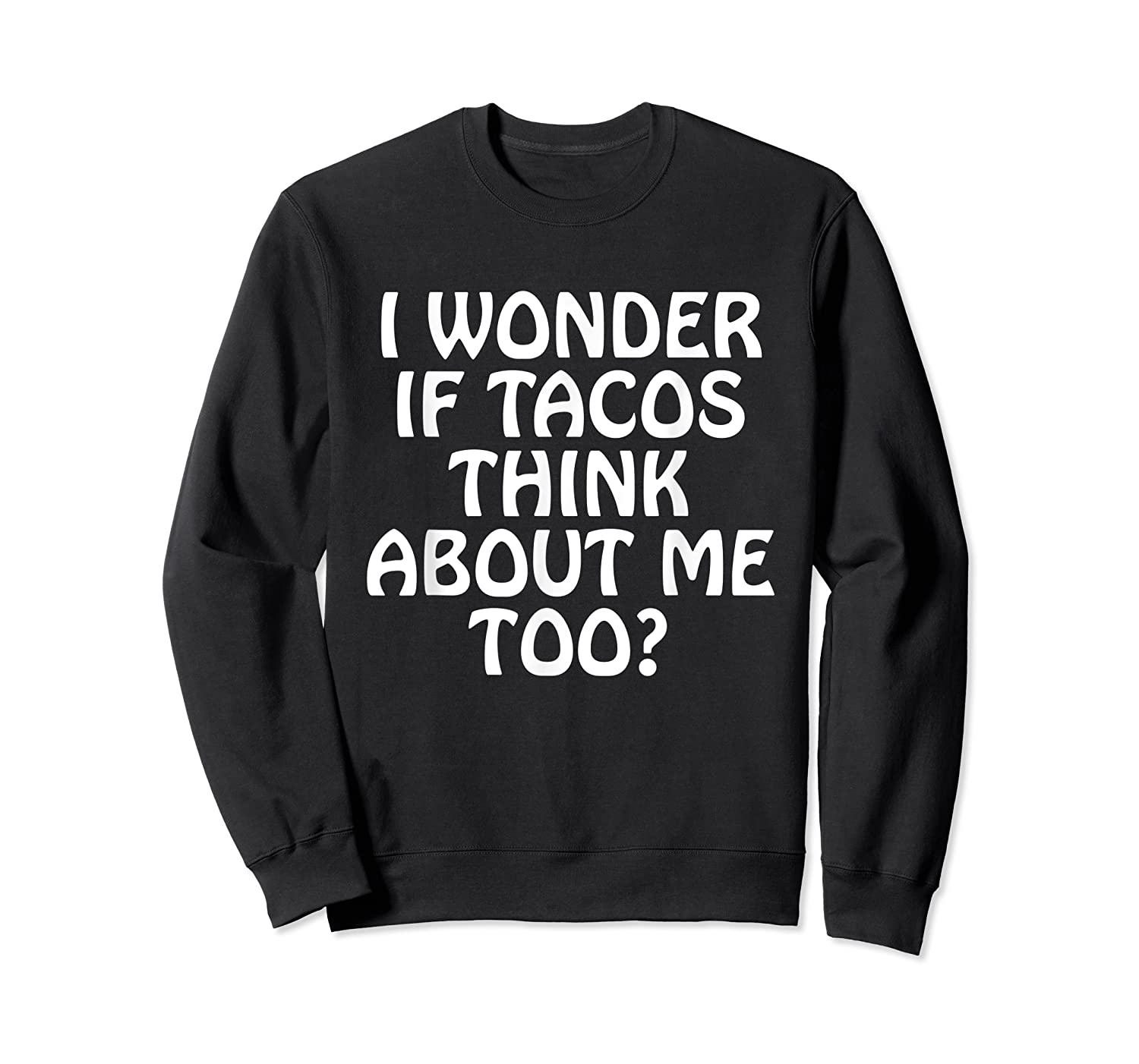 Wonder F Tacos Think About Me Too Shirts Crewneck Sweater