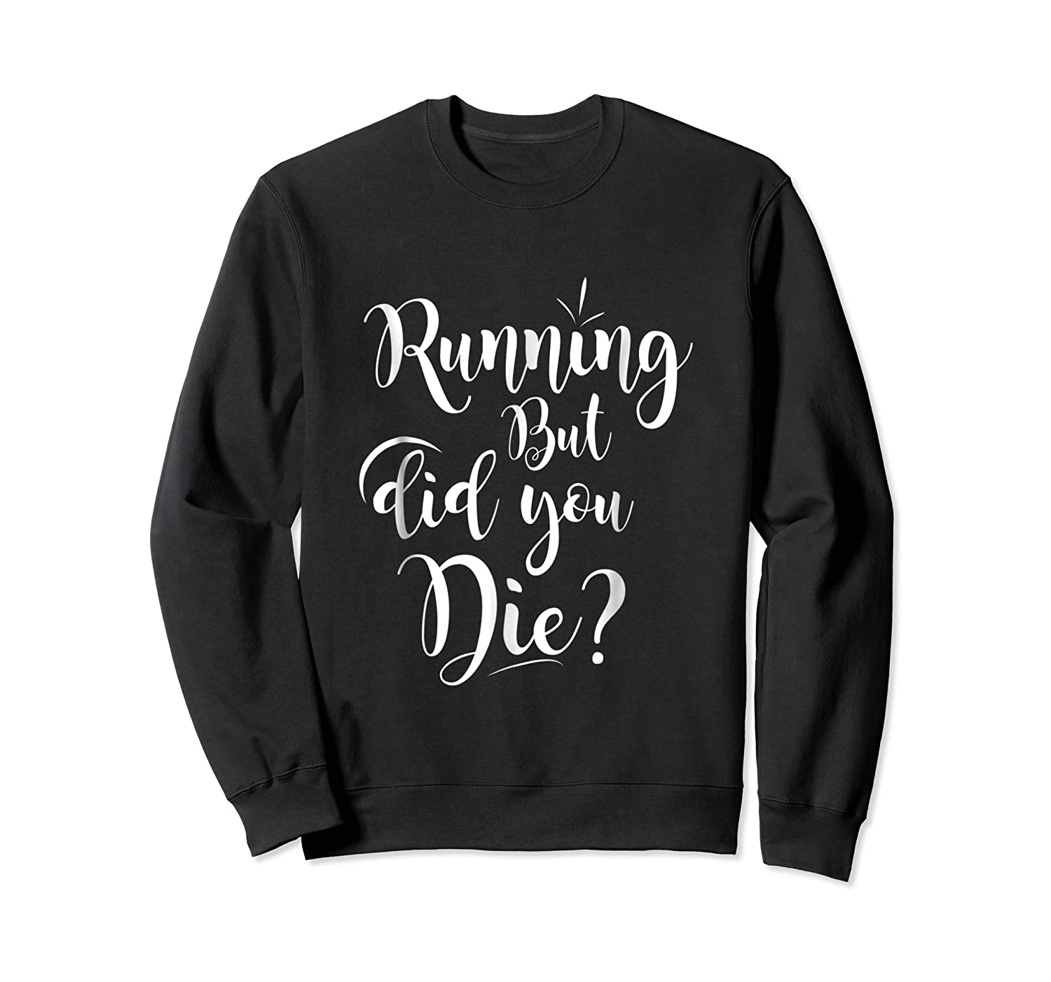 Running But Did You Die? Funny T-shirt Crewneck Sweater