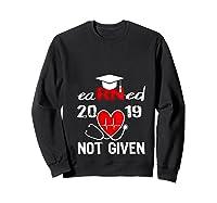 Earned Not Given Rn Registered Nurse 2019 Graduation T-shirt Sweatshirt Black