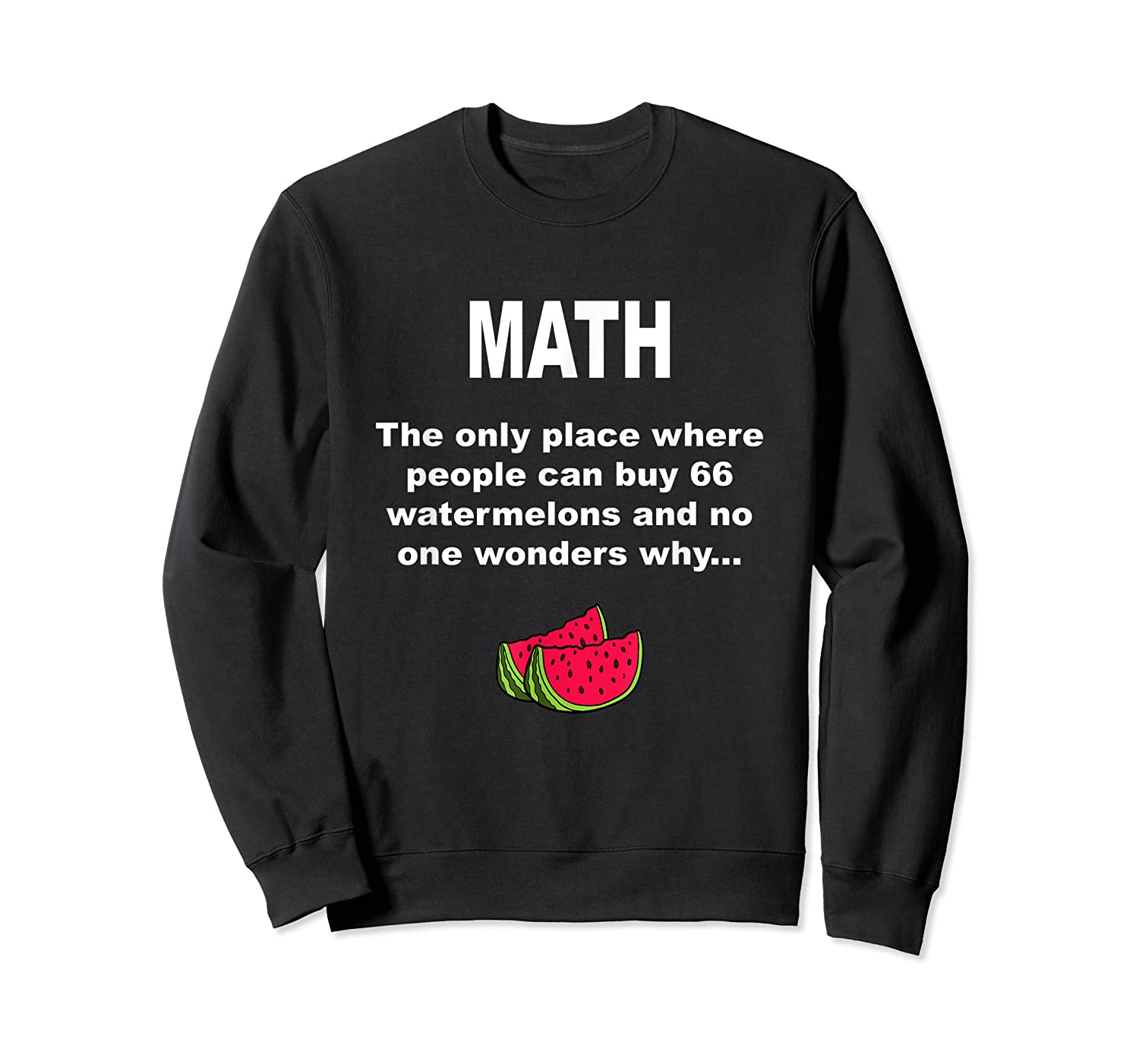 Funny Watermelons Math Gift With Humor For Tea Shirts Crewneck Sweater