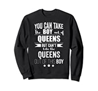Can Take The Boy Out Of Queens Nyc New York Pride Proud Shirts Sweatshirt Black