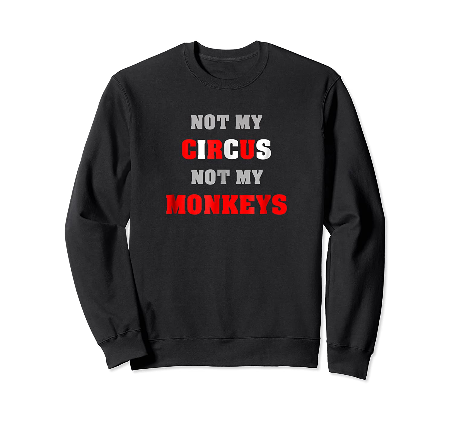 Not My Circus Not My Monkeys Funny Quote Shirts Crewneck Sweater