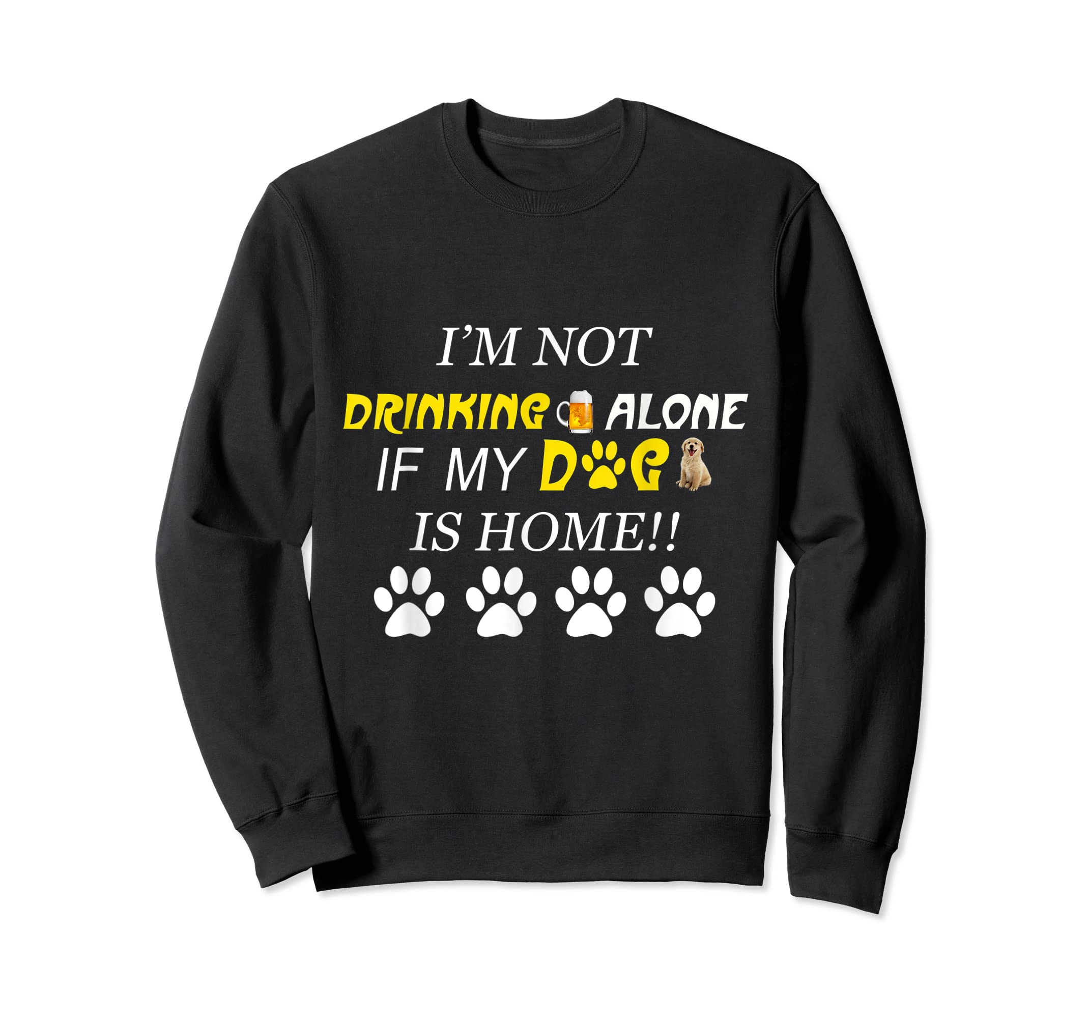 I'm Not Drinking Alone If My Dog Is Home Shirt Family Lover-Sweatshirt-Black