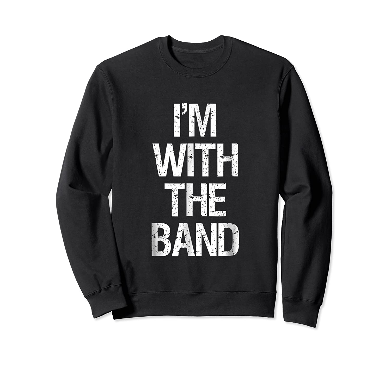 I'm With The Band T Shirt - Funny Music Clothing Crewneck Sweater