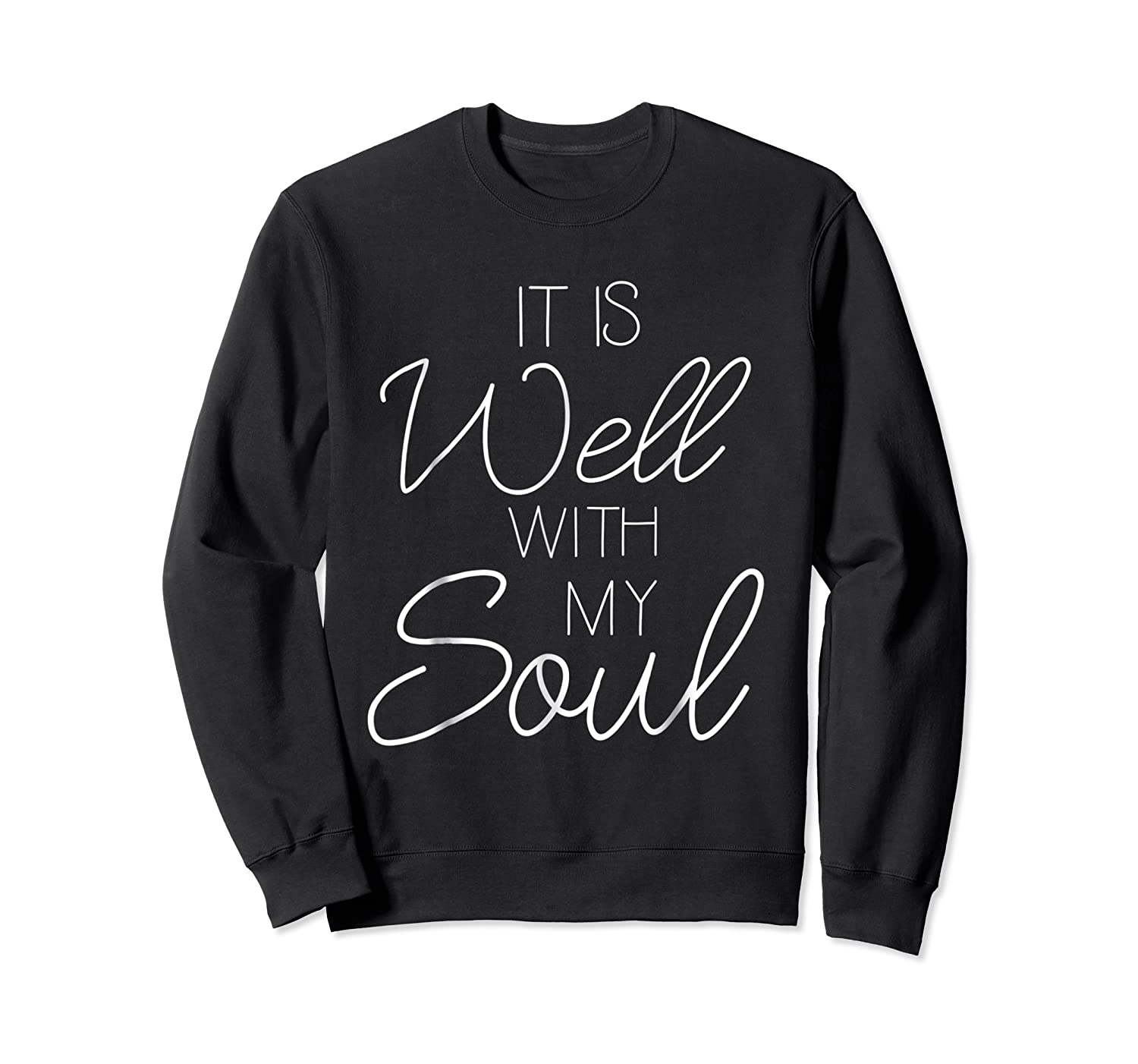 It Is Well With My Soul Shirt Christian Faith T Shirt Peace Crewneck Sweater