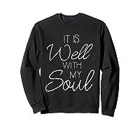 It Is Well With My Soul Shirt Christian Faith T Shirt Peace Sweatshirt Black