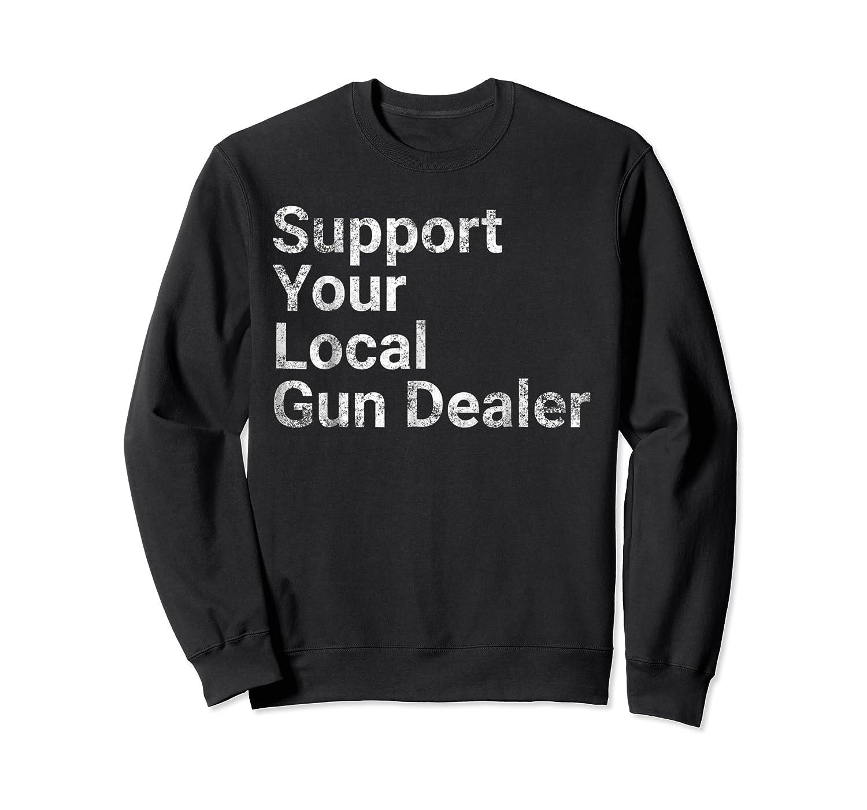 Support Your Local Gun Dealer Love Second Adt Shirts Crewneck Sweater