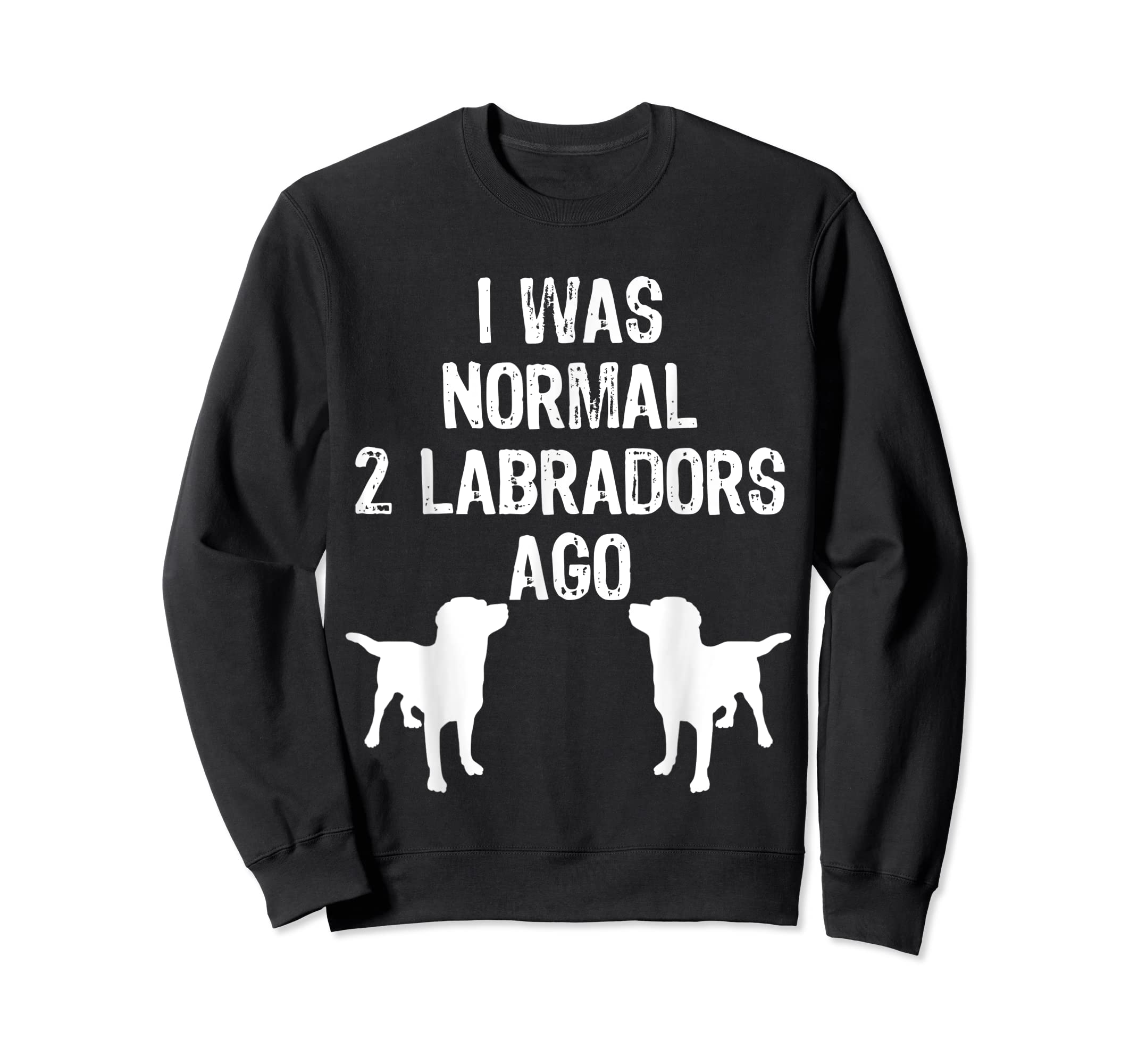 I Was Normal 2 Labradors Ago - Funny Retriever T Shirt-Sweatshirt-Black