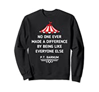 Barnum Quote No One Ever Made A Difference Shirts Sweatshirt Black
