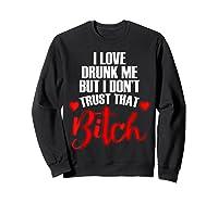 Me But Don't Trust That Btch Shrt Shirts Sweatshirt Black