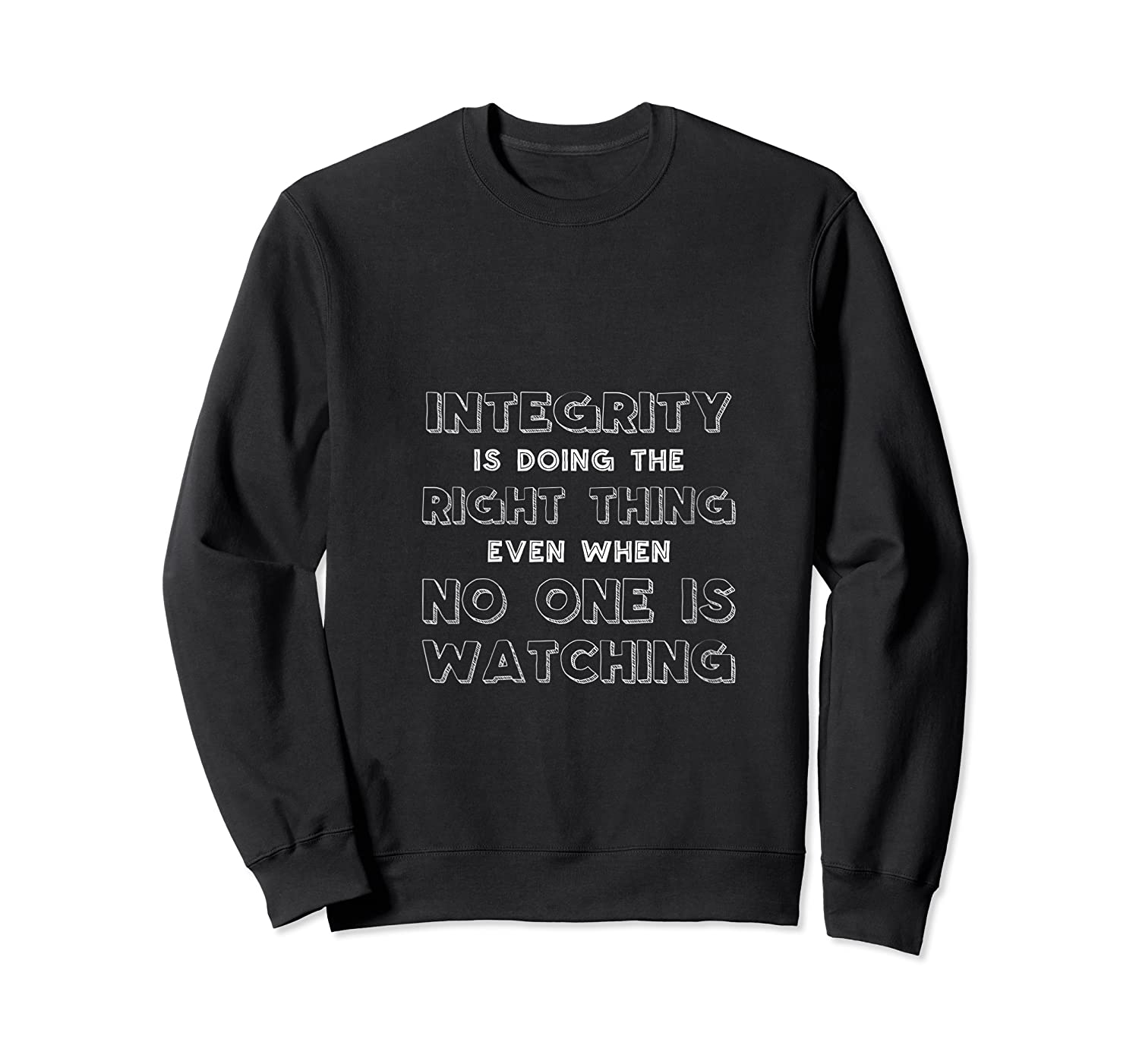Integrity Is Doing The Right Thing Even When No One Watching Shirts Crewneck Sweater