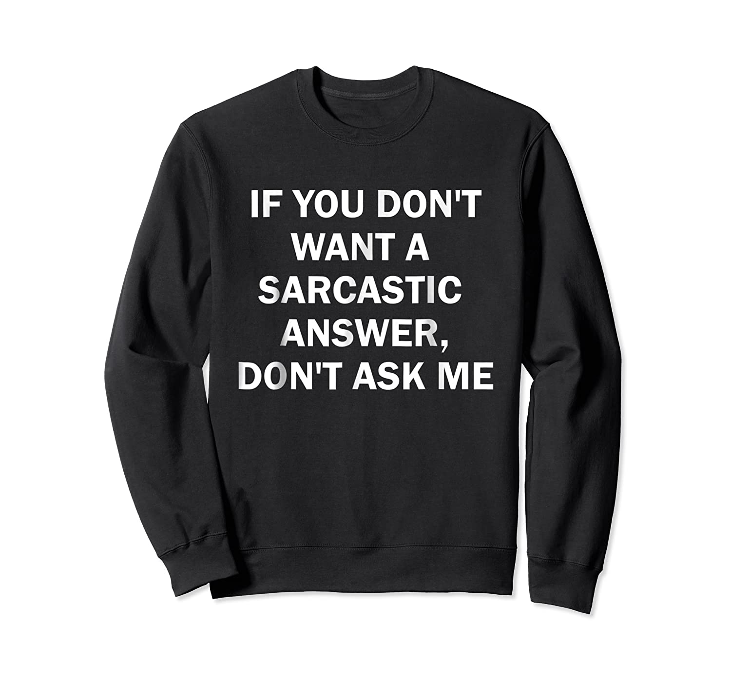 If You Don't Want A Sarcastic Answer Don't Ask Me Shirts Crewneck Sweater
