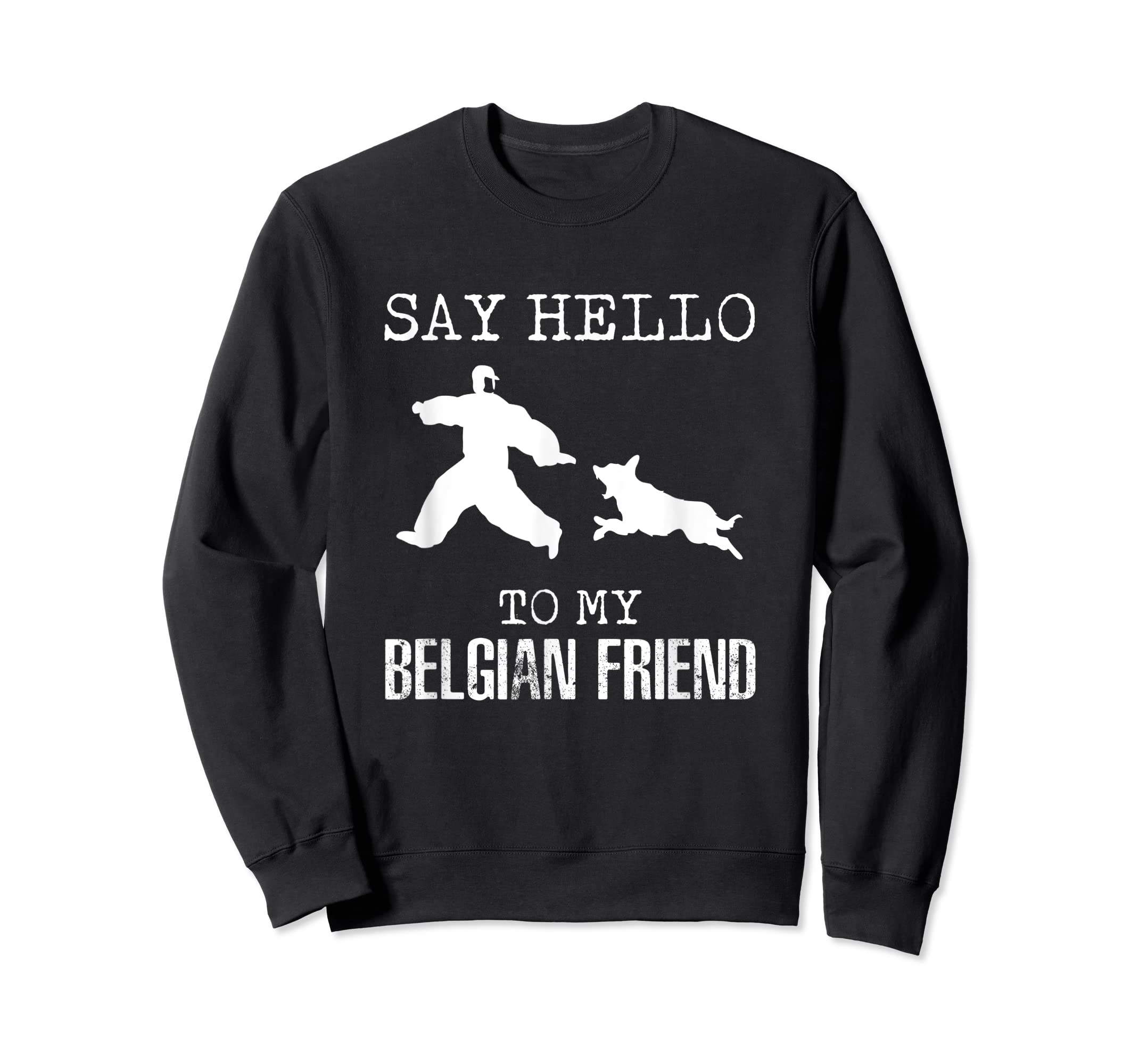Say Hello To My Belgian Friend K9 T Shirt Dog Police Officer-Sweatshirt-Black