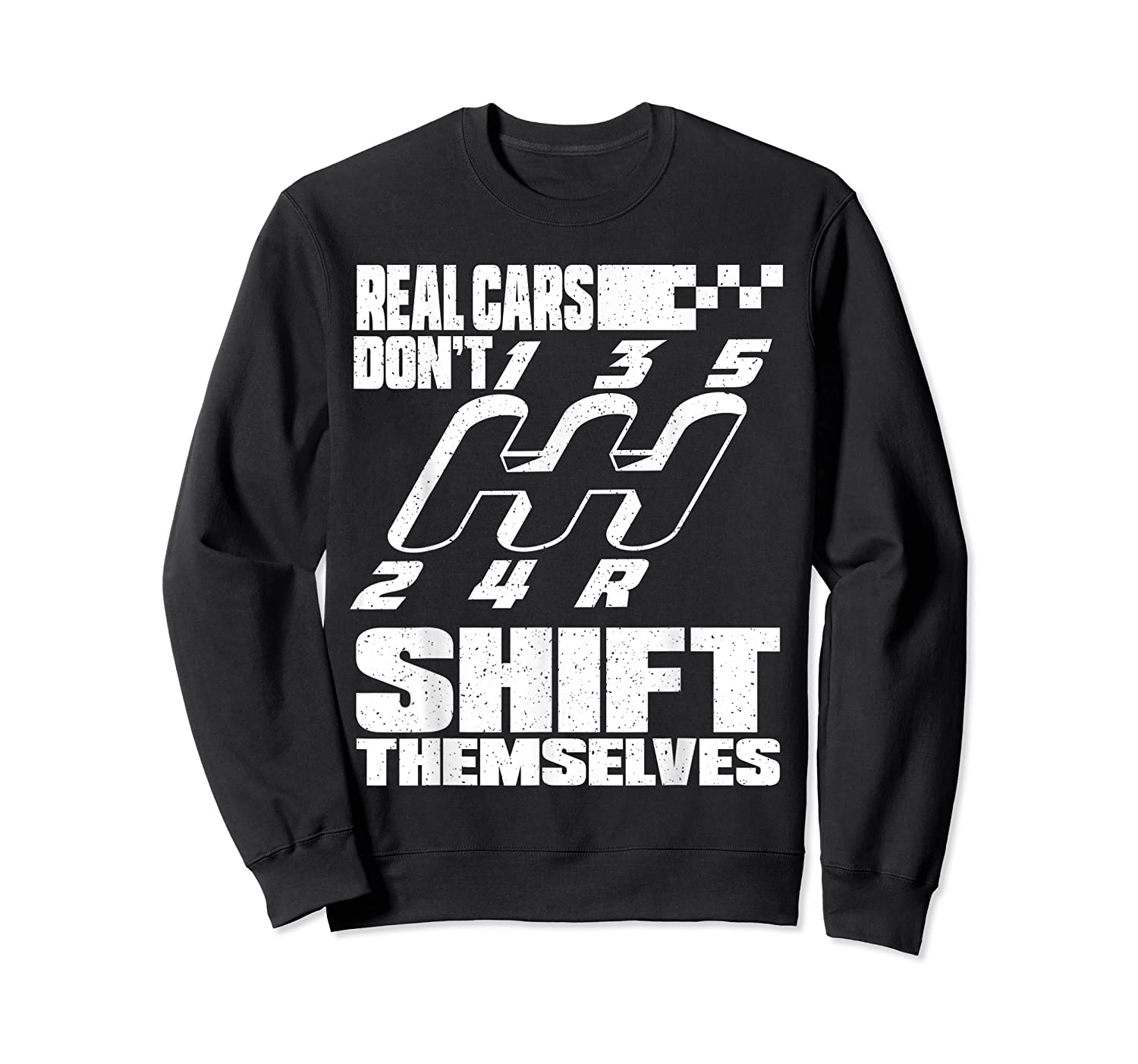 Real Cars Don't Shift Themselves Manual Transmission Shirts Crewneck Sweater