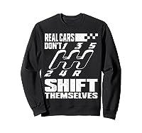 Real Cars Don't Shift Themselves Manual Transmission Shirts Sweatshirt Black