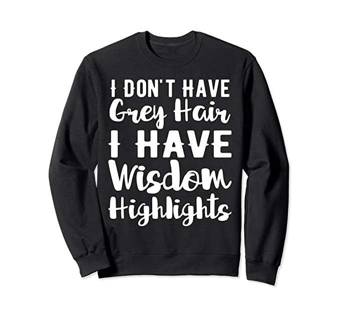 Amazon I Dont Have Grey Hair I Have Wisdom Highlights