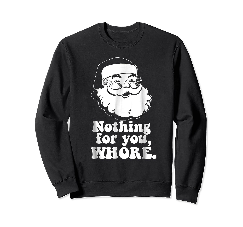 Nothing For You Whore Vintage Santa Christmas Meme Shirts Crewneck Sweater