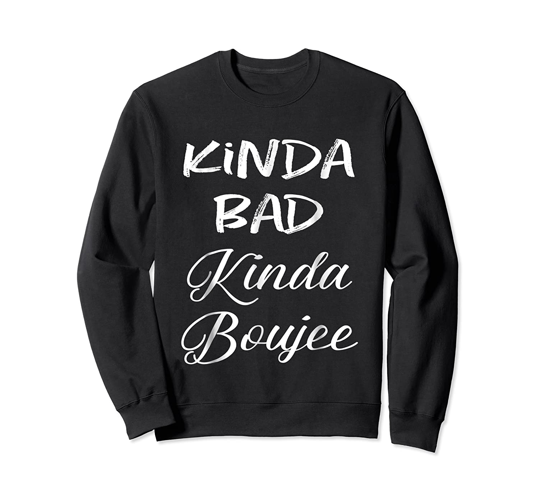 Kinda Bad Kinda Boujee Tshirt Hipster Adult T Shirt Crewneck Sweater