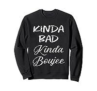 Kinda Bad Kinda Boujee Tshirt Hipster Adult T Shirt Sweatshirt Black