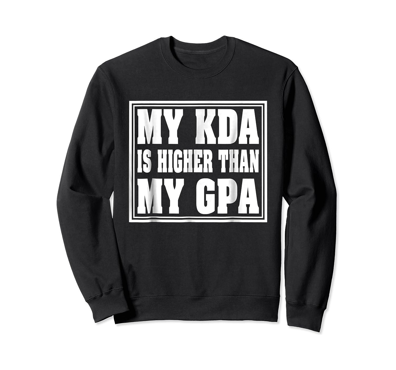 My Kda Is Higher Than My Gpa Shirts Crewneck Sweater