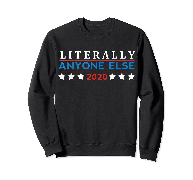 Literally Anyone Else 2020 Anti Trump Shirts Crewneck Sweater