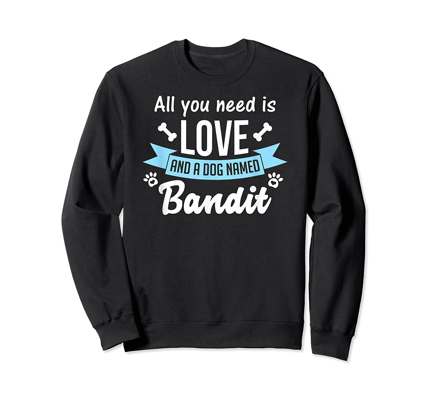 All You Need Is Love And A Dog Named Bandit Owner T Shirt Crewneck Sweater